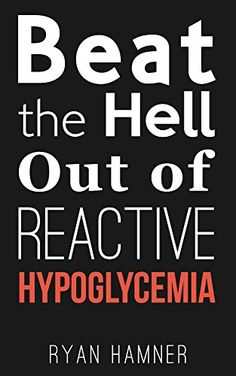 Beat the Hell Out of Reactive Hypoglycemia