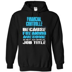 FINANCIAL CONTROLLE - freaking awesome T Shirt, Hoodie, Sweatshirt