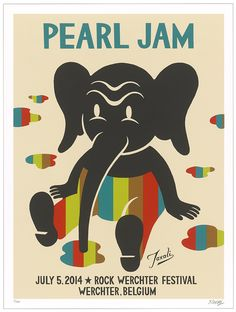 This might be my favourite Pearl Jam concert poster yet. Look at that adorable elephant! I would very much like this on my wall.