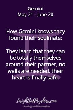 Gemini Soulmate: How Gemini knows they found their soulmate: They learn that they can be totally themselves around their partner, no walls are needed, their heart is finally safe. / Gemini May 21 - June 20