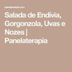 Salada de Endívia, Gorgonzola, Uvas e Nozes | Panelaterapia