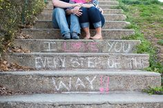 "Written in chalk on the stairs ""I love you every step of the way!"" 
