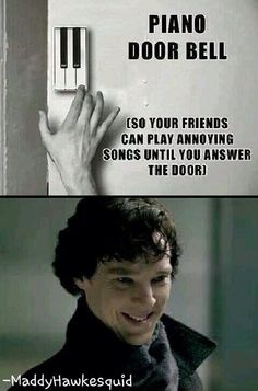 Sherlock's face!!. . . would be my exact reaction to this. My friends would never invite me over lol