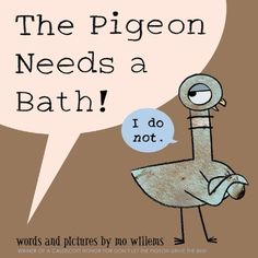 The Pigeon Needs a Bath! by Mo Willems, http://www.amazon.com/dp/1423190874/ref=cm_sw_r_pi_dp_b35Eub1RW0X9D