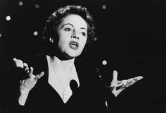Even though she ruined her life, I think that Edith Piaf was an extraordinary woman with an extraordinary voice. Huge fan.