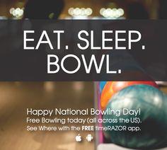 Eat. Sleep. Bowl. Happy National Bowling Day! 8.11. Free Bowling!