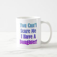 Shop You Can't Scare Me, I Have A Daughter! Coffee Mug created by doodles_designs. Coffee Cups, Tea Cups, Mother's Day Mugs, Doodle Designs, Candy Jars, Mom Quotes, I Am Scared, Mom Humor, Funny Gifts