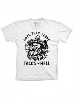 """""""Hope They Serve Tacos In Hell"""" T-Shirt by Pyknic 