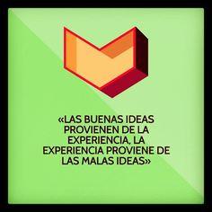 «Las buenas ideas provienen de la experiencia, la experiencia proviene de las malas ideas»