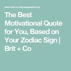 The Best Motivational Quote for You, Based on Your Zodiac Sign | Brit + Co