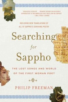 Searching for Sappho: The Lost Songs and World of the First Woman Poet: Including New Translations of All of Sapp...