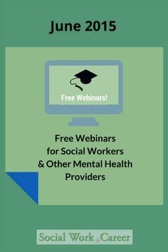 Free webinars for social workers and mental health providers for June 2015