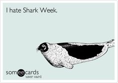 I hate Shark Week.