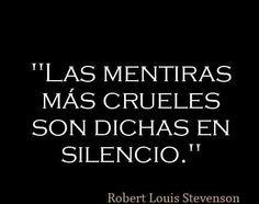 Las mentiras mas crueles son dichas en silencio