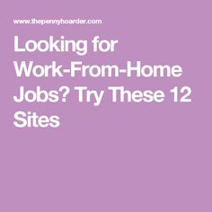 Looking for Work-From-Home Jobs? Try These 12 Sites