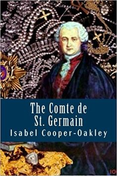 The Comte de St. Germain: Isabel Cooper-Oakley: 9781500586492: Amazon.com: Books