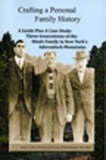 Crafting a Personal Family History: A Guide Plus A Case Study of the Hinds Family in New York's Adirondack Mountains
