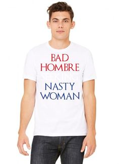 Bad Hombre Seeking Nasty Woman Tshirt