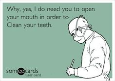 Why, yes, I do need you to open your mouth in order to clean your teeth. #DentalJokes #DentalHumor #Dentaltown #DentallyIncorrect