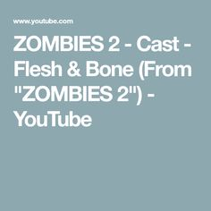 "ZOMBIES 2 - Cast - Flesh & Bone (From ""ZOMBIES 2"") - YouTube"