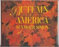 Describes the signs of autumn that are seen in different parts of the United States. (Grades: 4-6) Call number: QH 81 .S613 1993