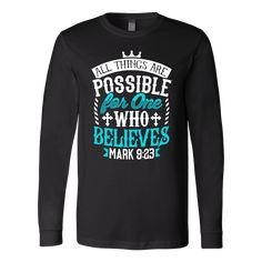 "Mark bible verses christian long sleeve t shirts - ""Mark All things are possible for believers"" bible verse on a christian long sleeve t-shirt. This bible verse long sleeve t-shirt makes a christian gift for a friend, for family or someone you love!"