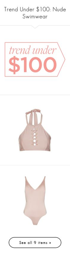"""""""Trend Under $100: Nude Swimwear"""" by polyvore-editorial ❤ liked on Polyvore featuring trendunder100, nudeswimwear, text, phrase, quotes, saying, swimwear, bikinis, bikini tops and tops"""