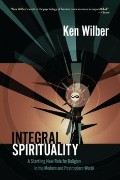Integral Spirituality: A Startling New Role for Religion in the Modern and Postmodern World by Ken Wilber. $16.55. Author: Ken Wilber. Publisher: Shambhala Publications (September 19, 2011). 336 pages