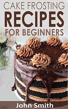 Cake Frosting Recipes for Beginners: Learn How to Make Cakes Tips for Beginner Bakers, http://www.amazon.com/gp/product/B077JGJY19/ref=cm_sw_r_pi_eb_w1xkAbXW0XYAF
