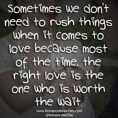 everything comes to you in the right moment be patient