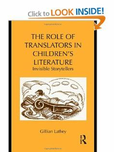 The Role of Translators in Children's Literature: Invisible Storytellers (Children's Literature and Culture) by Gillian Lathey. Save 17 Off!. $124.11. Publication: June 23, 2010. Author: Gillian Lathey. Publisher: Routledge (June 23, 2010). 258 pages