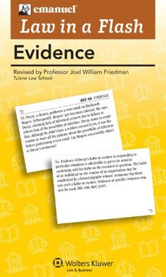 Law in a Flash: Evidence 2011. Authors: Joel Wm. Friedman, Steven L. Emanuel. Law in a Flash comprehensive flash cards are ideal for reviewing legal topics point by point. Law in a Flash Card Features:	Only product of its kind Test your knowledge of black letter law Apply the law to hypothetical examples Use individually or in group sessions Use them anywhere, anytime Great for exam prep. Pages: 600. These cards are the only product of their kind. Study anytime, anywhere!