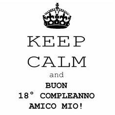 Keep calm and buon 18° compleanno amico mio! Calm