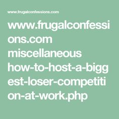 www.frugalconfessions.com miscellaneous how-to-host-a-biggest-loser-competition-at-work.php