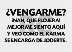 Se llama karma y pronto te visitará Funny Karma Quotes, Karma Frases, Me Quotes, Humor Quotes, Ex Amor, Funny Phrases, Geek Humor, Prayer Quotes, New Things To Learn