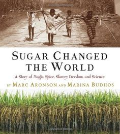 YALSA Nonfiction Finalist 2012: Sugar Changed the World: A Story of Magic, Spice, Slavery, Freedom, and Science