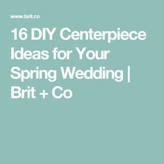 16 DIY Centerpiece Ideas for Your Spring Wedding   Brit + Co