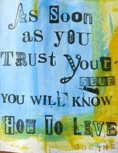Trust yourself quote via Carol's Country Sunshine on Facebook