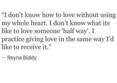 ....I be with someone I can't give my love always and fully or have it used against me or taken for granted.