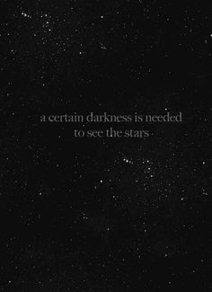 the-wolf-and-moon: Darkness Is Needed To See The Stars IF you like Science Fiction you will love these Can you see the or Your Doing it Right might even be able to use some Great Life Hacks! Quotes Gif, Star Quotes, Tumblr Quotes, Words Quotes, Motivational Quotes, Inspirational Quotes, Sayings, Night Sky Quotes, Frases Gif