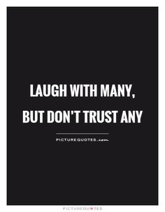 Laugh with many, but don't trust any. Picture Quotes.