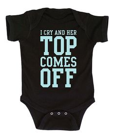 Loving this Black 'I Cry and Her Top Comes Off' Bodysuit - Infant on #zulily! #zulilyfinds