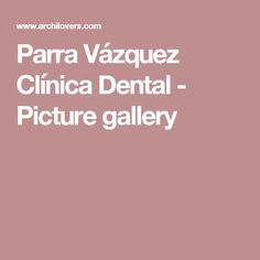 Parra Vázquez Clínica Dental - Picture gallery