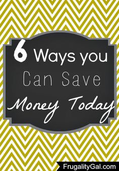 6 Ways You Can Save Money Today |www.frugalitygal.com| Great tips!