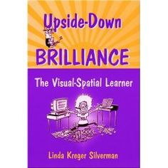 Upside-Down Brilliance: The Visual-Spatial Learner by Linda Kreger Silverman Thinking In Pictures, Brain Based Learning, Right Brain, Learning Styles, Dyslexia, Emotional Intelligence, Problem Solving, The Book, Children