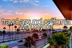 Travel around California with my bff.