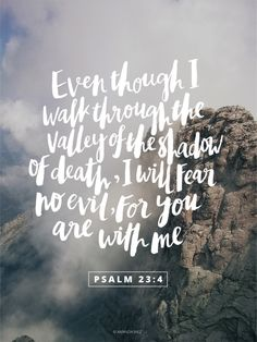 I will fear no evil, for you are with me.