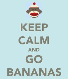 Keep Calm and Go Bananas, free printable
