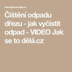 Čištění odpadu dřezu - jak vyčistit odpad - VIDEO Jak se to dělá.cz