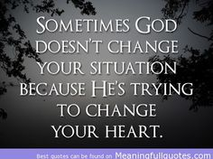 Sometimes God doesn't change your situation - Bible Quotes Images Pictures - http://meaningfullquotes.com/sometimes-god-doesnt-change-your-situation-bible-quotes-images-pictures/